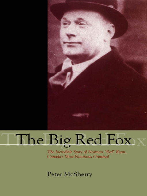 The Big Red Fox (eBook): The Incredible Story of Norman &quot;Red&quot; Ryan, Canada&#39;s Most Notorious Criminal